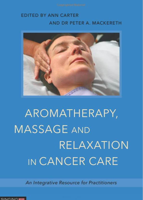 Aromatherapy, Massage & Relaxation in Cancer Care (An Integrative Resource for Practitioners)