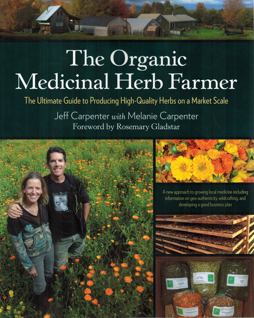 The Organic Medicinal Herb Farmer by Jeff & Melanie Carpenter