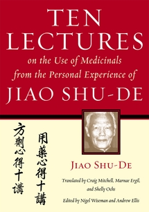Ten Lectures on the Use of Medicinals from the Personal Experience of Jiao Shu-De