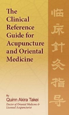 The Clinical Reference Guide for Acupuncture and Oriental Medicine HARDBACK by Quinn Akira Takei