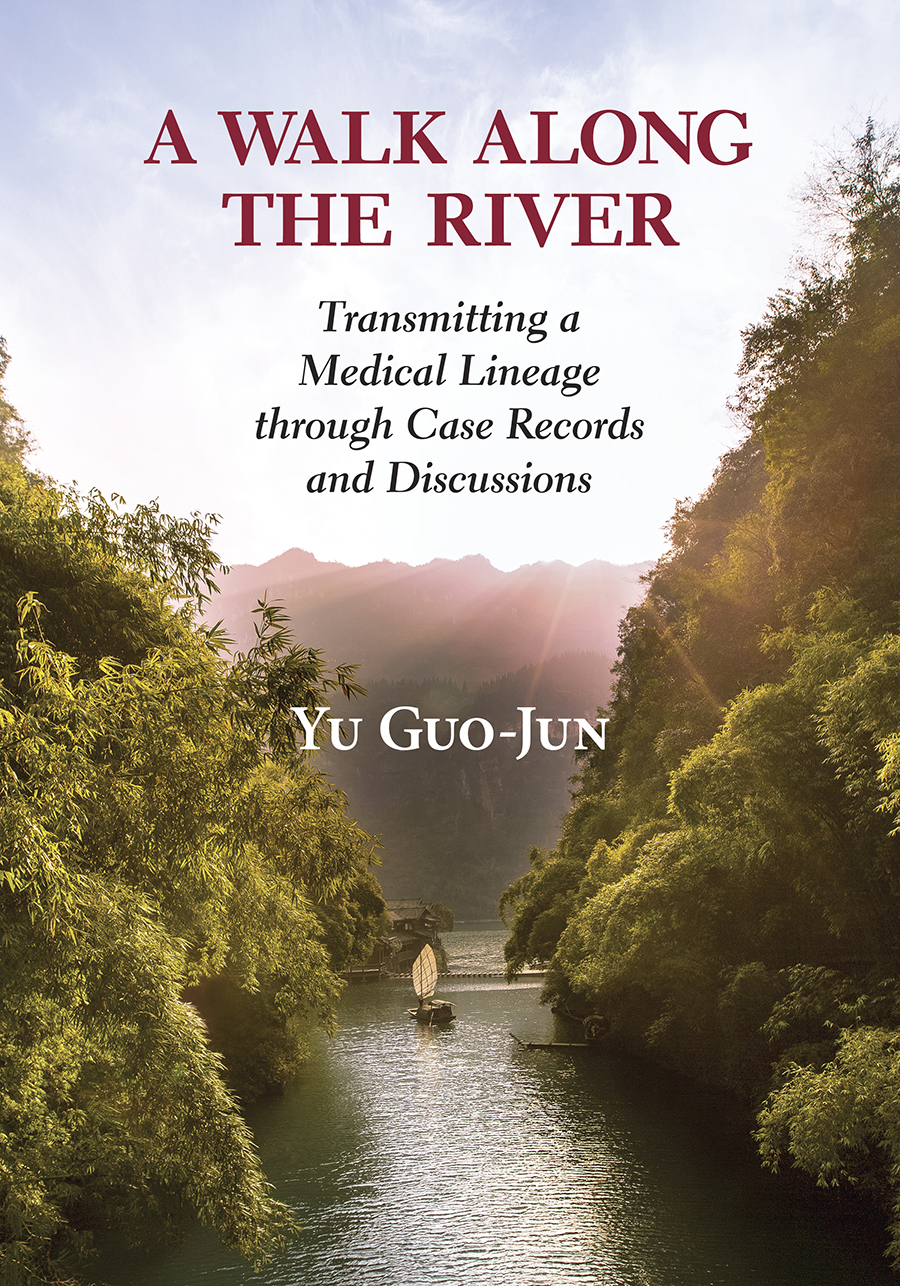 A Walk Along the River: Transmitting a Medical Lineage through Case Records and Discussions by Yu Guo-Jun