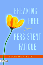 Breaking Free From Persistent Fatigue by Lucie Montpetit