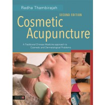 Cosmetic Acupuncture:  A Traditional Chinese Medicine Approach to Cosmetic and Dermatolgical Problems, 2nd ed. by Radha Thambirajah