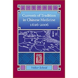 Currents of Tradition in Chinese Medicine 1626 to 2006