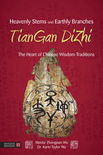 Heavenly Stems and Earthly Branches (The Heart of Chinese Wisdom Traditions) - TianGan DiZhi