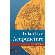 Intuitive Acupuncture by John Hamwee
