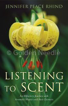Listening to Scent:  An Olfactory Journey with Aromatic Plants and Their Extracts by Jennifer Peace Rhind