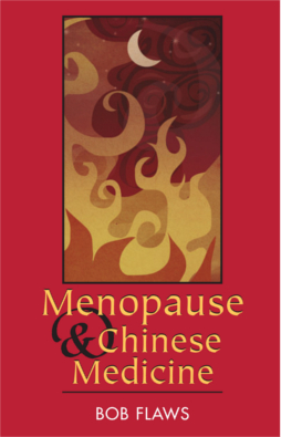 Menopause & Chinese Medicine by Bob Flaws