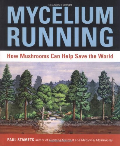 Mycelium Running: How Mushrooms Can Help Save The World by Paul Stamets