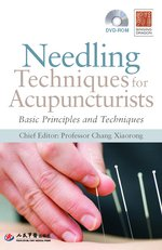 Needling Techniques for Acupuncturists:  Basic Principles and Techniques