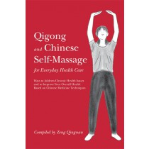 Qigong and Chinese Self-Massage for Everyday Health Care:  Ways to Address Chronic Health Issues and to Improve Your Overall Health Based on Chinese Medicine Techniques by Zeng Qingnan
