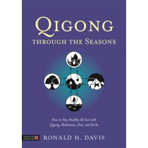 Qigong Through the Seasons:  How to Stay Healthy All Year with Qigong, Meditation, Diet, and Herbs by Ronald H. Davis