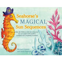 Seahorse's Magical Sea Sequences:  How all children (and sea creatures) can use yoga to feel positive, confident and completely included by Michael Chissick