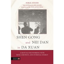 Shen Gong and Nei Dan in Da Xuan:  A Manual for Working with Mind, Emotion, and Internal Energy by Serge Augier
