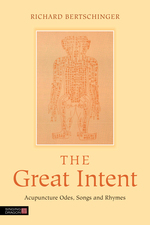 The Great Intent:  Acupuncture Odes, Songs and Rhymes