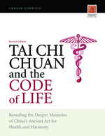 Tai Chi Chuan and the Code of Life:  Revealing the Deeper Mysteries of China's Ancient Art for Health and Harmony