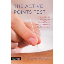 The Active Points Test:  A Clinical Test for Identifying and Selecting Effective Points for Acupuncture and Related Therapies by Stefano Marcelli
