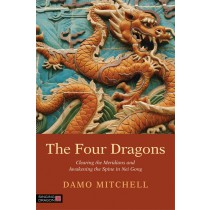 The Four Dragons:  Clearing the Meridians and Awakening the Spine in Nei Gong by Damo Mitchell