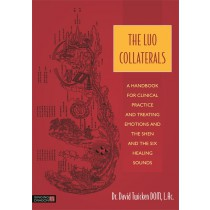 The Luo Collaterals (A Handbook for Clincial Practice and Treating Emotions and the Shen and The Six Healing Sounds) by Dr. David Twicken