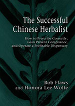 The Successful Chinese Herbalist; How to Prescribe Correctly, Gain Patient Compliance, and Operate a Profitable Dispensary