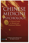 Chinese Medicine Psychology: A Clinical Guide to Mental and Emotional Wellness