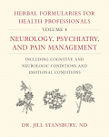 Herbal Formularies for Health Professionals, Volume 4:  Neurology, Psychiatry, and Pain Management