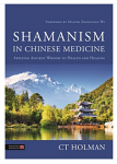 Shamanism in Chinese Medicine: Applying Ancient Wisdom to Health and Healing by CT Holman