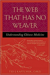 The Web That Has No Weaver : Understanding Chinese Medicine by Ted Kaptchuk