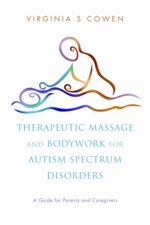 Therapeutic Massage and Bodywork for Autism Spectrum Disorders: A Guide for Parents and Caregivers