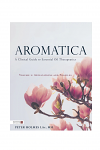 Aromatica: A Clinical Guide to Essential Oil Therapeutics Volume 2 by Peter Holmes