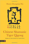 Chinese Shamanic Tiger Qigong - Embrace the Power of Emptiness by Master Zhongxian Wu
