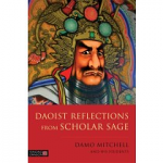 Daoist Reflections From a Scholar Sage by Damo Mitchell