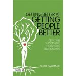 Getting Better at Getting People Better:  Creating Successful Therapeutic Relationships by Noah Karrasch