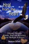 Heal from the Heart:  Odyssey through Nature, Soul and Recovery from Multiple Sclerosis