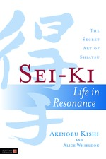 Sei Ki Life in Resonance - The Secret Art of Shiatsu