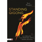 Standing Qigong for Health and Martial Arts - Zhan Zhuang by Noel Plaugher
