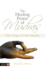 The Healing Power of the Mudras:  The Yoga of the Hands