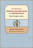 The Practice of Japanese Acupuncture and Moxibustion: Classic Principles in Action