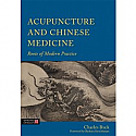 Acupuncture and Chinese Medicine:  Roots of Modern Practice by Charles Buck