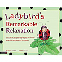 Ladybird's Remarkable Relaxation:  How Children (and frogs, dogs, flamingos and dragons) can use yoga relaxation to help deal with stress, grief, bullying and lack of confidence by Michael Chissick