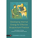 Developing Internal Energy for Effective Acupuncture Practice Zhan Zhuang, Yi Qi Gong and the Art of Painless Needle Insertion by Ioannis Solos