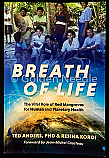 Breath of Life, The Vital Role of Red Mangrove for Human and Planetary Health by Dr. Ted Anders (Author), Resina Koroi (Author), Jean-Michel Cousteau (Foreword)