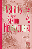 Insights of a Senior Acupuncturist by Miriam Lee