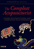 The Compleat Acupuncturist:  A Guide to Constitutional and Conditional Pulse Diagnosis