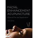 Facial Enhancement Acupuncture: Clinical Use and Application by Paul Adkins