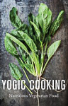 Yogic Cooking:  Nutritious Vegetarian Food by Garuda Hellas